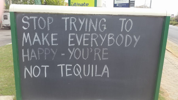 Petrol Station Wisdom - Stop Trying to Make Everybody Happy - You're Not Tequila