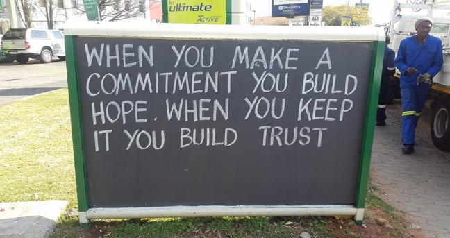 Petrol Station Wisdom - When you make a commitment you build hope. When you keep it you build trust.