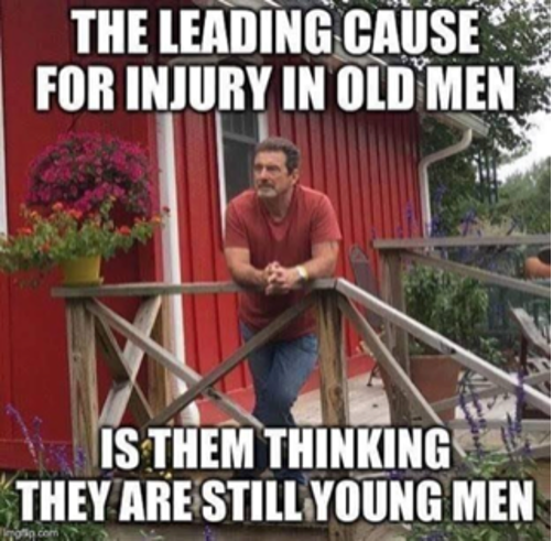 The Leading Cause for Injury in Old Men is them thinking they are still young men - meme