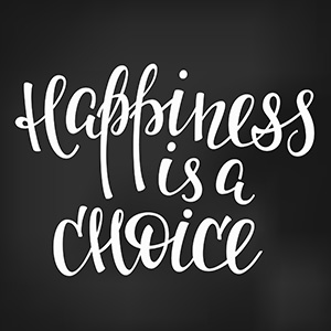 """Happiness is a choice"""
