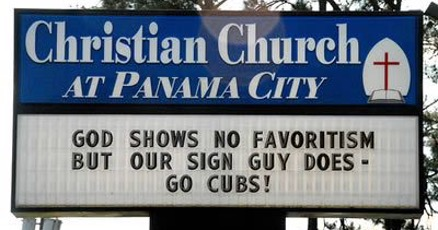 Funny Church Sign: God shows no favorites but our sign guy does. Go cubs!