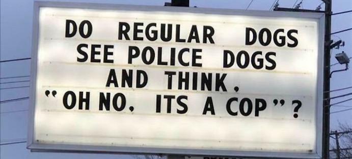 Signage Humor - dog cops